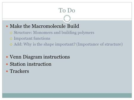 To Do Make the Macromolecule Build  Structure: Monomers and building polymers  Important functions  Add: Why is the shape important? (Importance of.
