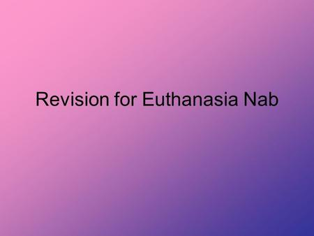Revision for Euthanasia Nab. How many marks is the question worth? Is it KU? Then give information with reasons where possible / required.