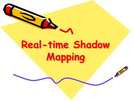 Real-time Shadow Mapping. Shadow Mapping Shadow mapping uses two-pass rendering - render depth texture from the light ' s point-of-view - render from.
