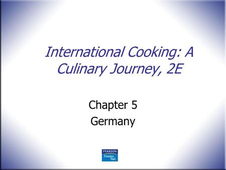 International Cooking: A Culinary Journey, 2E Chapter 5 Germany.