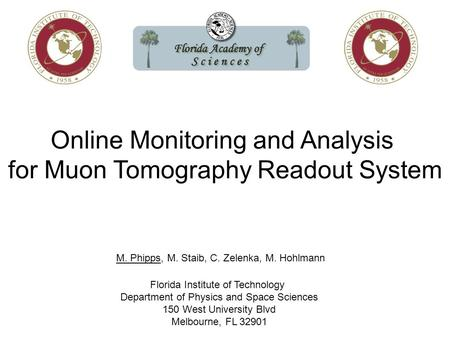 Online Monitoring and Analysis for Muon Tomography Readout System M. Phipps, M. Staib, C. Zelenka, M. Hohlmann Florida Institute of Technology Department.