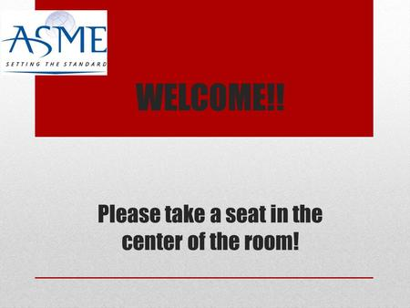 WELCOME!! Please take a seat in the center of the room!