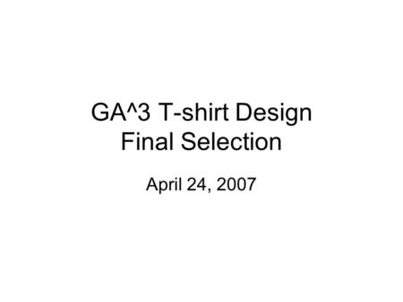 GA^3 T-shirt Design Final Selection April 24, 2007.
