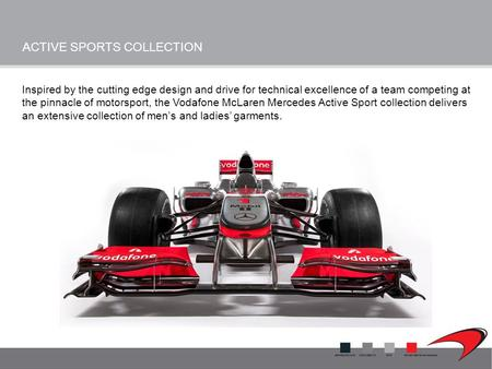 ACTIVE SPORTS COLLECTION Inspired by the cutting edge design and drive for technical excellence of a team competing at the pinnacle of motorsport, the.