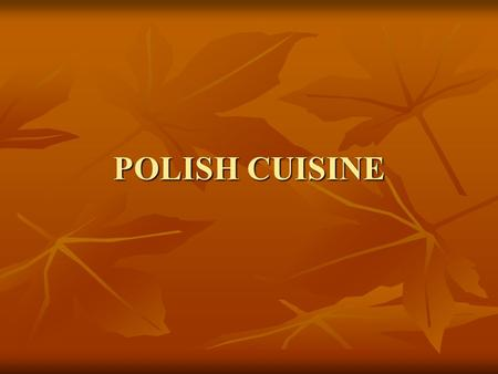 POLISH CUISINE. Żurek – soured rye flour based soup served with white sausage and hard-boiled egg Żurek – soured rye flour based soup served with white.