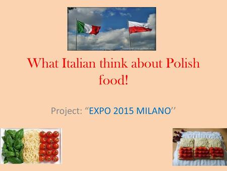 "What Italian think about Polish food! Project: ""EXPO 2015 MILANO''"