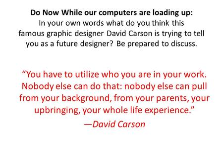Do Now While our computers are loading up: In your own words what do you think this famous graphic designer David Carson is trying to tell you as a future.