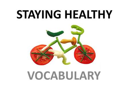 STAYING HEALTHY VOCABULARY.