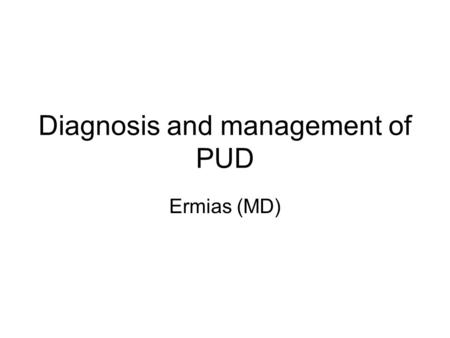 Diagnosis and management of PUD