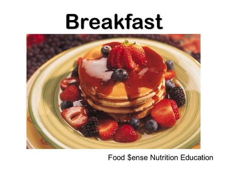 Breakfast Food $ense Nutrition Education.