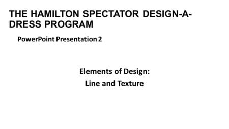 THE HAMILTON SPECTATOR DESIGN-A- DRESS PROGRAM PowerPoint Presentation 2 Elements of Design: Line and Texture.