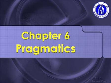 Chapter 6 Pragmatics. 6.1 Introduction Review of semantics  Meaning in lg.  words Mothervs.Mother-in-law  sentence: in, am, I, T-shirt, today.