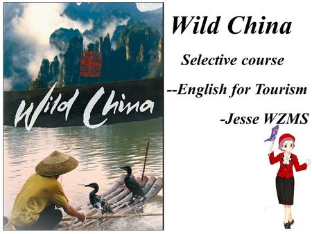 Wild China Selective course --English for Tourism -Jesse WZMS.
