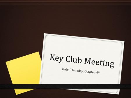 Key Club Meeting Date: Thursday, October 9 th. Quick Reminders from your Advisors 0 Please be courteous to your officers! 0 Do not speak while they are.