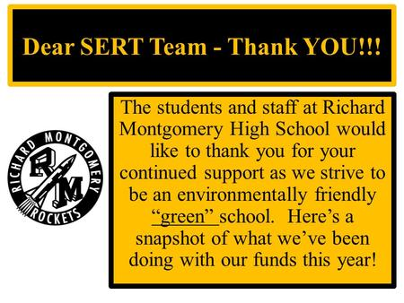 Dear SERT Team - Thank YOU!!! The students and staff at Richard Montgomery High School would like to thank you for your continued support as we strive.