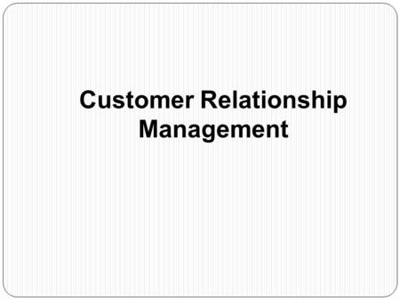 Customer Relationship Management. A business philosophy and set of strategies, programs, and systems that focus on identifying and building loyalty with.