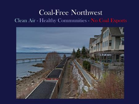 Coal-Free Northwest Clean Air - Healthy Communities - No Coal Exports.