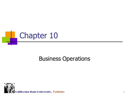 1 California State University, Fullerton Chapter 10 Business Operations.