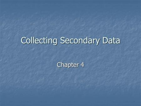 Collecting Secondary Data Chapter 4. Primary v. Secondary Research Primary Data Primary Data Advantages Advantages Disadvantages Disadvantages Secondary.