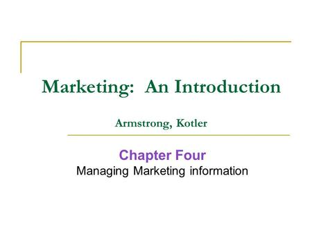 Marketing: An Introduction Armstrong, Kotler Chapter Four Managing Marketing information.