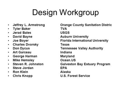 Design Workgroup Jeffrey L. ArmstrongOrange County Sanitation Distric Tyler BakerTVA Jerad BalesUSGS David BayneAuburn University Joe BoyerFlorida International.