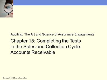 Auditing: The Art and Science of Assurance Engagements Chapter 15: Completing the Tests in the Sales and Collection Cycle: Accounts Receivable Copyright.
