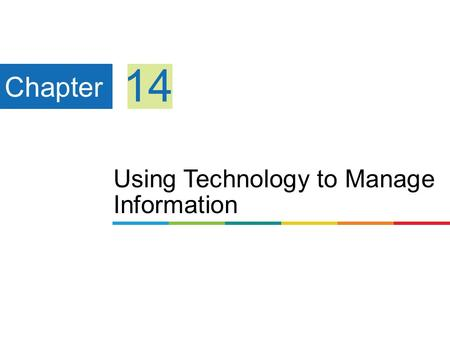 Using Technology to Manage Information Chapter 14.