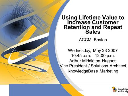 Title Subtitle Date Using Lifetime Value to Increase Customer Retention and Repeat Sales ACCM Boston Wednesday, May 23 2007 10:45 a.m. - 12:00 p.m. Arthur.