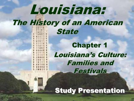 Louisiana: The History of an American State Chapter 1 Louisiana's Culture: Families and Festivals Study Presentation ©2005 Clairmont Press.