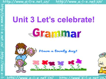 Unit 3 Let's celebrate!. Part A: Let's talk about our daily life! I get up at six o'clock. I usually have four lessons in the morning. I play football.