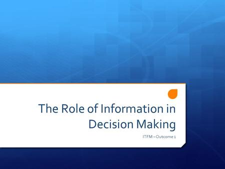 The Role of Information in Decision Making ITFM – Outcome 1.