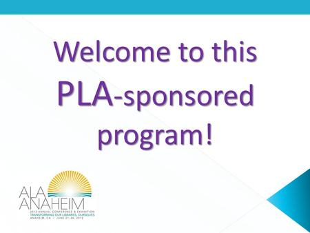 Welcome to this PLA -sponsored program!. WHO WE ARE WHAT WE ARE GOING TO TALK ABOUT FORMAT.