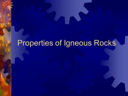 Properties of Igneous Rocks. Types of Igneous Rocks  Plutonic / Intrusive: These rocks formed from magma that crystallized and cooled slowly underground.