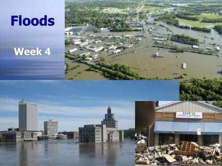 Floods Week 4. Questions for Homework & Discussion  Would you live in a flood-prone area?)  What level of risk from flooding is acceptable to you? 