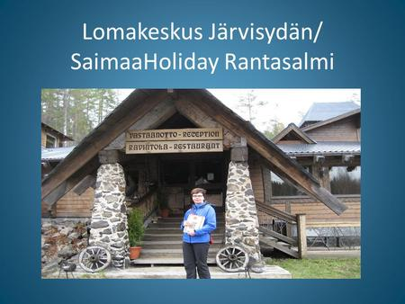 Lomakeskus Järvisydän/ SaimaaHoliday Rantasalmi. Where to find us! You can reach both destinations by road, and by boat as far as from the sea through.
