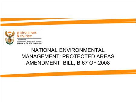 NATIONAL ENVIRONMENTAL MANAGEMENT: PROTECTED AREAS AMENDMENT BILL, B 67 OF 2008.