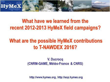 What have we learned from the recent 2012-2013 HyMeX field campaigns? What are the possible HyMeX contributions to T-NAWDEX 2016? What are the possible.