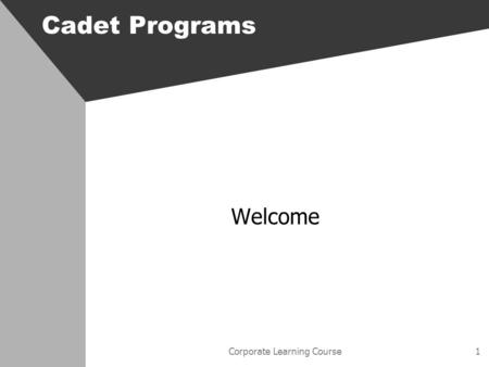 Corporate Learning Course1 Cadet Programs Welcome.