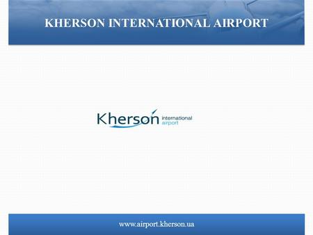 Www.airport.kherson.ua KHERSON INTERNATIONAL AIRPORT.
