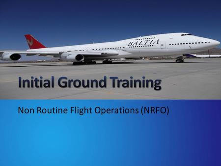 Non Routine Flight Operations (NRFO). 1) Non-Routine Flight Operations (NRFO) The classes of NRFO Explanation of crew requirements Qualifications required.