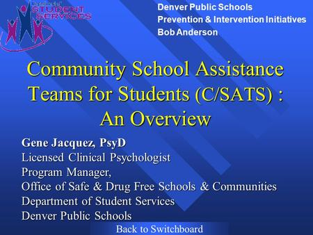 Community School Assistance Teams for Students (C/SATS) : An Overview Gene Jacquez, PsyD Licensed Clinical Psychologist Program Manager, Office of Safe.
