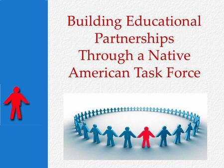 Building Educational Partnerships Through a Native American Task Force.