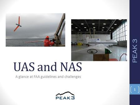 UAS and NAS A glance at FAA guidelines and challenges PEAK 3 1.