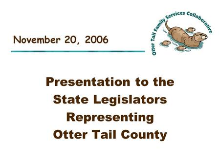 Presentation to the State Legislators Representing Otter Tail County November 20, 2006.