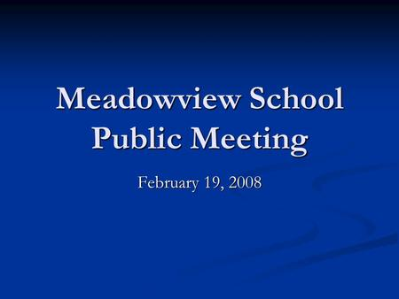 Meadowview School Public Meeting February 19, 2008.