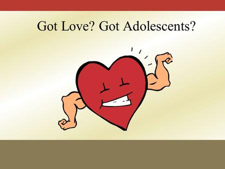 Got Love? Got Adolescents? Why MS students? Guiding Questions: How do I get a 6 th grader to see past their shoes? How do I convince my MS teachers.
