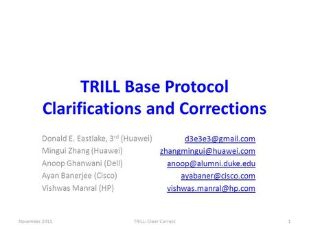 TRILL Base Protocol Clarifications and Corrections November 20111TRILL: Clear Correct Donald E. Eastlake, 3 rd (Huawei) Mingui Zhang (Huawei) Anoop Ghanwani.
