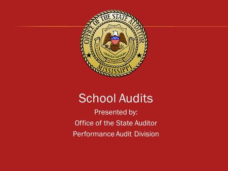 School Audits Presented by: Office of the State Auditor Performance Audit Division.