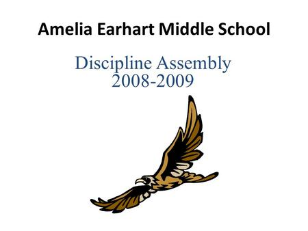 Amelia Earhart Middle School Discipline Assembly 2008-2009.