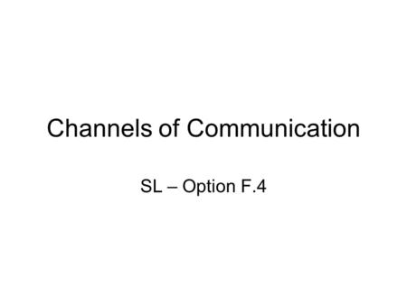 Channels of Communication SL – Option F.4. Ways of Communicating Wire Pairs –This is the cheapest form of cable, they are 2 insulated wires that are run.